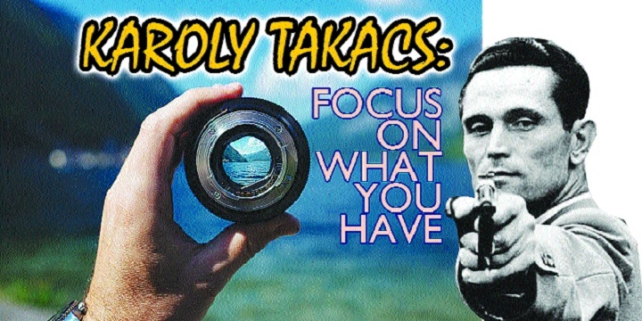 KAROLY TAKACS FOCUS ON WHAT YOU HAVE
